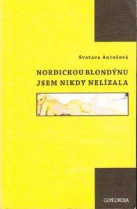 svatava antošová - nordickou blondýnu jsem nikdy nelízala - SvatavaAntosova NordickouBlondynuJsemNikdyNelizala 197x300 - Nordickou blondýnu jsem nikdy nelízala